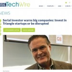 WRAL: Serial investor warns big companies: Invest in Triangle startups or be disrupted (11/8/2018)
